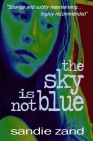 The Sky is not Blue - sandie zand